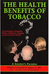 The Health Benefits of Tobacco: The Surprising Therapeutic Benefits from Moderate Smoking Kindle Edition