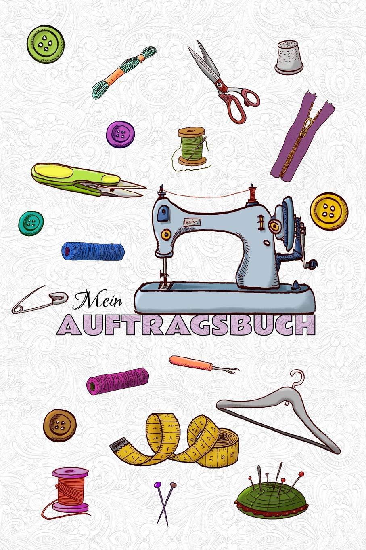Mein Auftragsbuch: Nähauftragsbuch - Nähauftragsbuch für ...