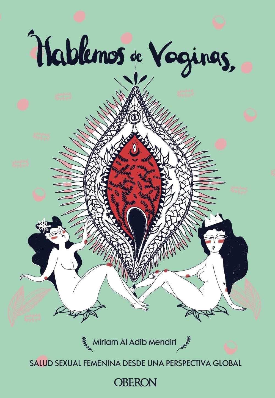 Hablemos de vaginas. Salud sexual femenina desde una perspectiva global (Libros Singulares)