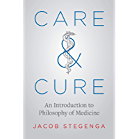 Care and Cure: An Introduction to Philosophy of Medicine (English Edition)
