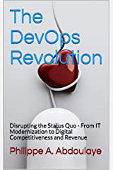 The DevOps Revolution: Disrupting the Status Quo - From IT Modernization to Digital Competitiveness Kindle Edition