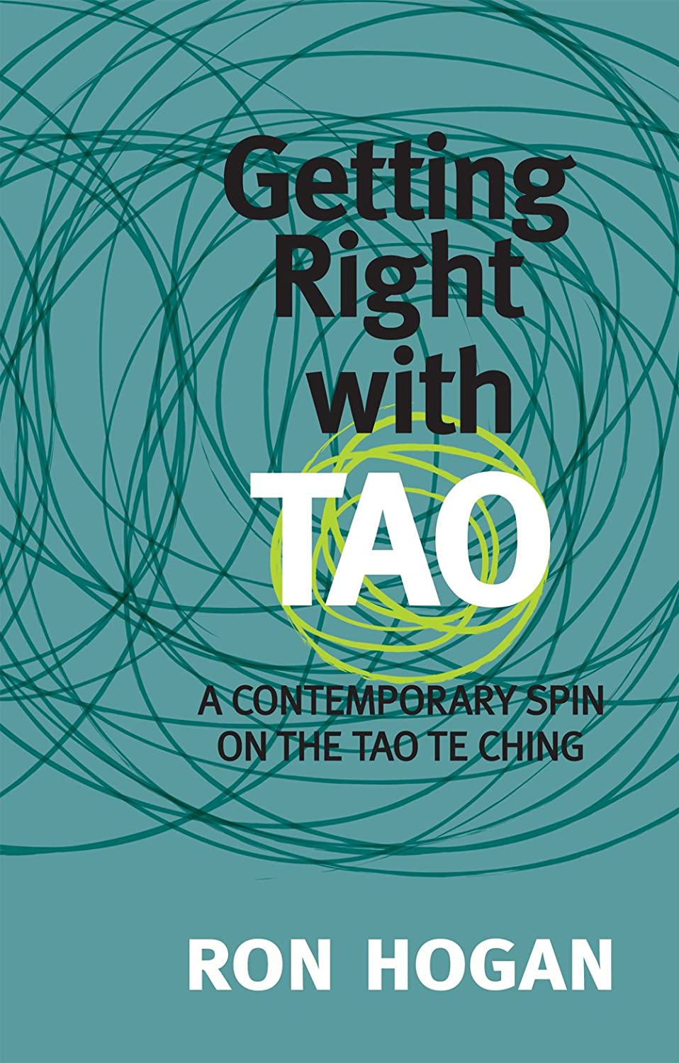 Getting Right with Tao: A Contemporary Spin on the Tao Te Ching ...