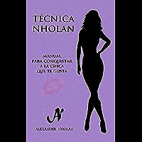 Técnica Nholan: Manual para conquistar a la chica que te gusta (Tercera edición)