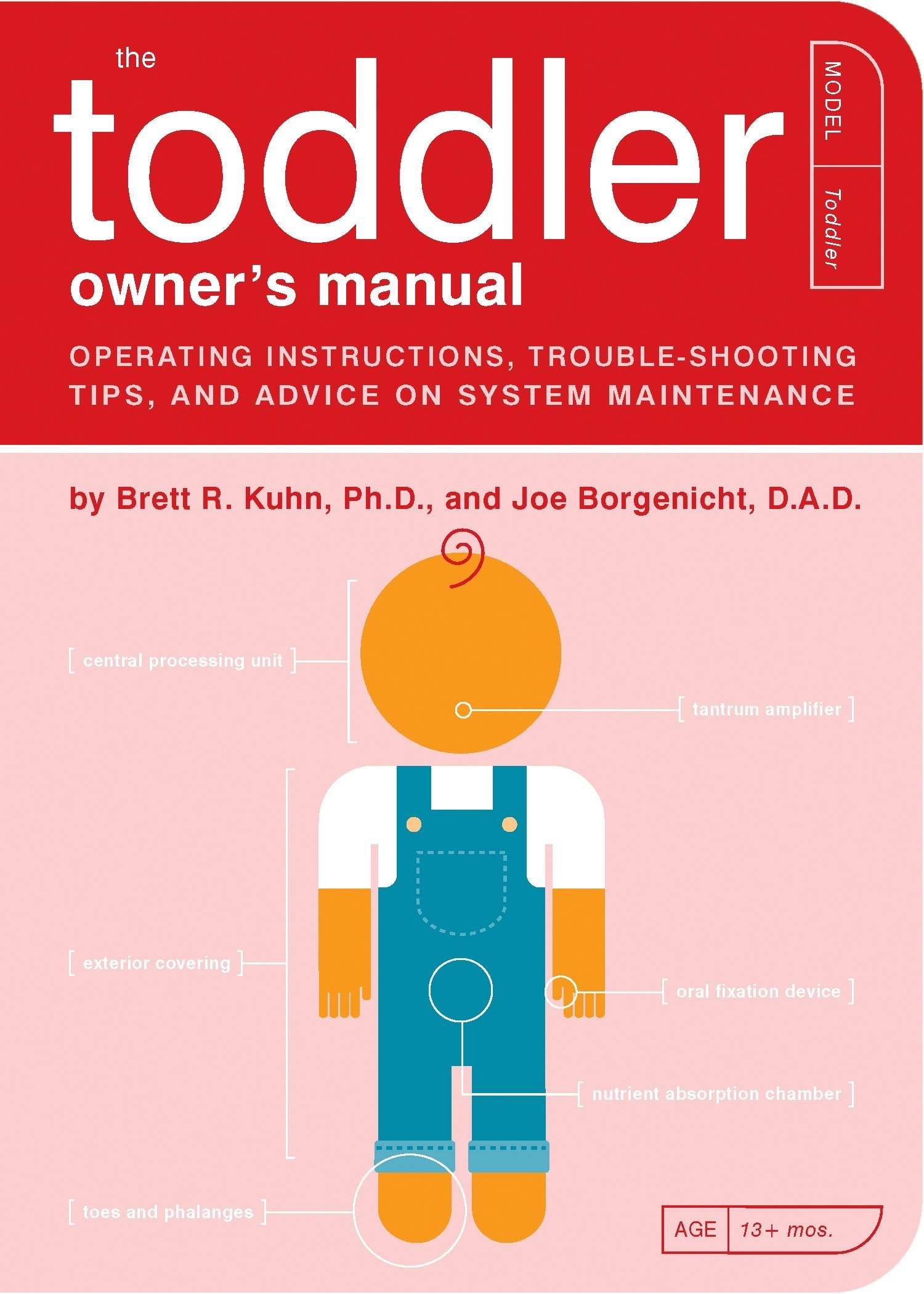 The Toddler Owner's Manual: Operating Instructions, Troubleshooting Tips,  and Advice on System Maintenance: Brett R. Kuhn Ph.D., Joe Borgenicht  D.A.D., ...