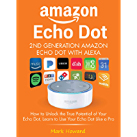 Amazon Echo Dot - 2nd Generation Amazon Echo Dot with Alexa: How to Unlock the True Potential of Your Echo Dot, Learn to Use Your Echo Dot Like a Pro (English Edition)