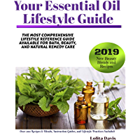 Your Essential Oil Lifestyle Guide: The Most Comprehensive Lifestyle Reference Guide Available For Bath, Beauty, And…