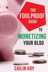 The Foolproof Guide to Monetizing Your Blog Paperback