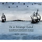 Stile Antico: In A Strange Land: Elizabethan Composers In Exile