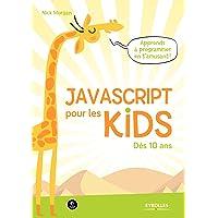 JavaScript pour les kids: Dès 10 ans