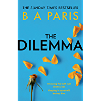 The Dilemma: The new thrilling drama from Sunday Times, million-copy, number 1 bestselling author, B A Paris (English Edition)