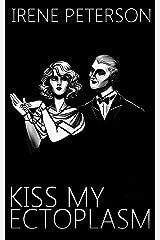 Kiss My Ectoplasm Kindle Edition