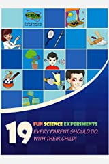 19 Fun Science Experiments Every Parent Should Do With Their Child! Kindle Edition