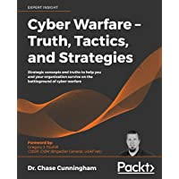 Cyber Warfare - Truth, Tactics, and Strategies: Strategic concepts and truths to help you and your organization survive…