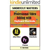 Professional Video Editing with Keyboard Shortcuts (Shortcut Matters Book 33)