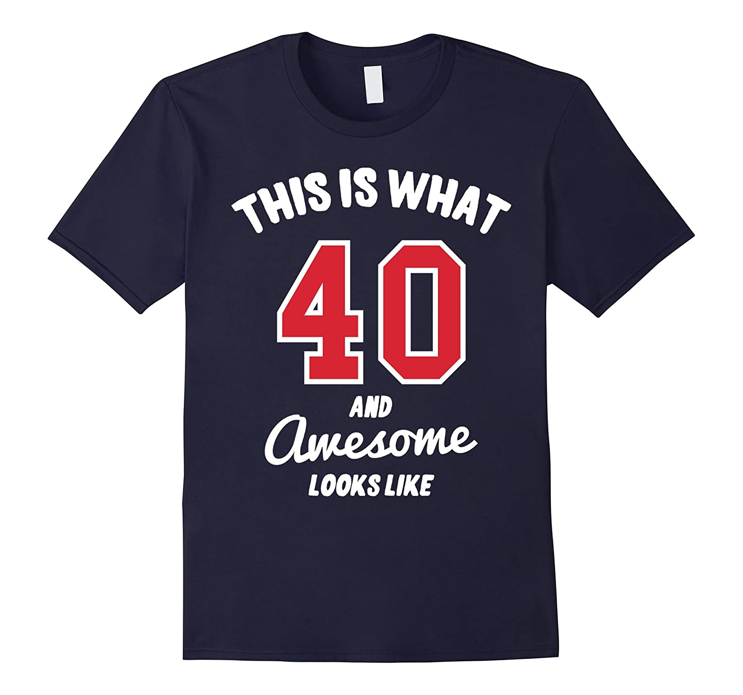 40 and Awesome Red - 40th Birthday Gift T-Shirt-BN