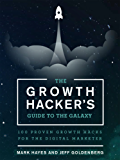 The Growth Hacker's Guide to the Galaxy: 100 Proven Growth Hacks for the Digital Marketer (English Edition)