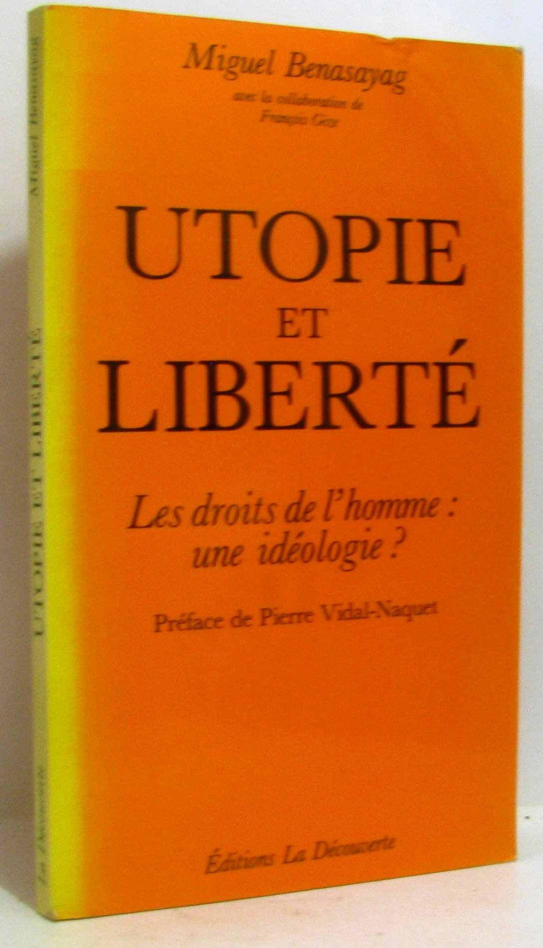 Utopie et liberté : Les droits de l'homme, une idéologie ? Broché – 1 octobre 1986 Miguel Benasayag La Découverte 2707116475 Droits de l' homme