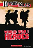 World War I Heroes (Ten True Tales)