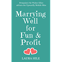 Marrying Well for Fun & Profit: Persuasion's Sir Walter Elliot advises the Upwardly Mobile Miss (English Edition)