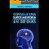 Memoria: Consigue Una Súper Memoria en 30 dias (Edición Revisada Y Actualizada): Técnicas para entrenar la memoria de forma progresiva (Memoria y Retención)