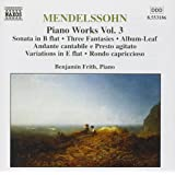 Mendelssohn, Felix - Piano Works Vol 3: Sonata / Three Fantasies / Rondo capriccioso