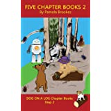Five Chapter Books 2: Systematic Decodable Books for Phonics Readers and Folks with a Dyslexic Learning Style (DOG ON A LOG C