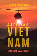 Dateline: Viet Nam: A Military Thriller Double Kindle Edition