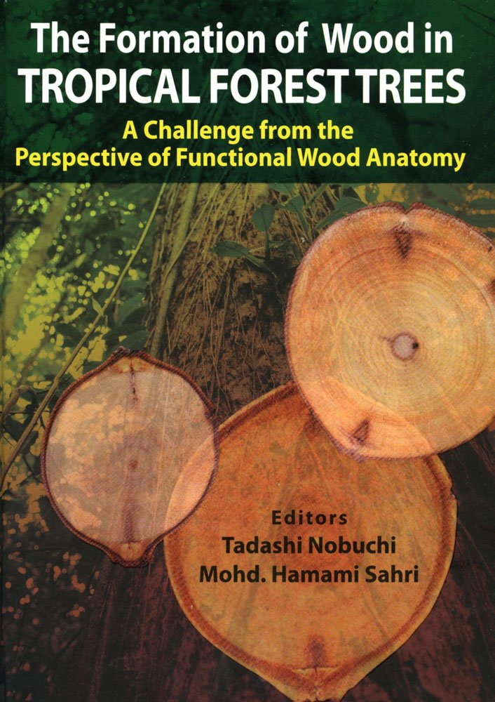 The Formation of Wood in Tropical Forest Trees: Tadashi Nobuchi ...