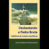 Desbastando a Pedra Bruta: Coletânia de estudos maçônicos