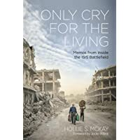 Only Cry for the Living: Memos From Inside the ISIS Battlefield - Foreword by Jocko Willink!