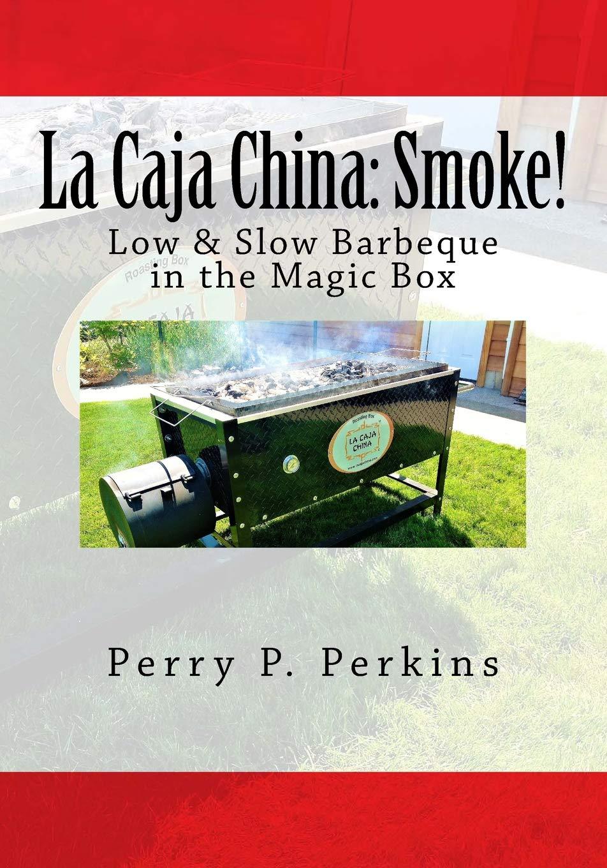 La Caja China: Smoke!: Real BBQ in the Magic Box La Caja China Cooking: Amazon.es: Perkins, Perry P: Libros en idiomas extranjeros
