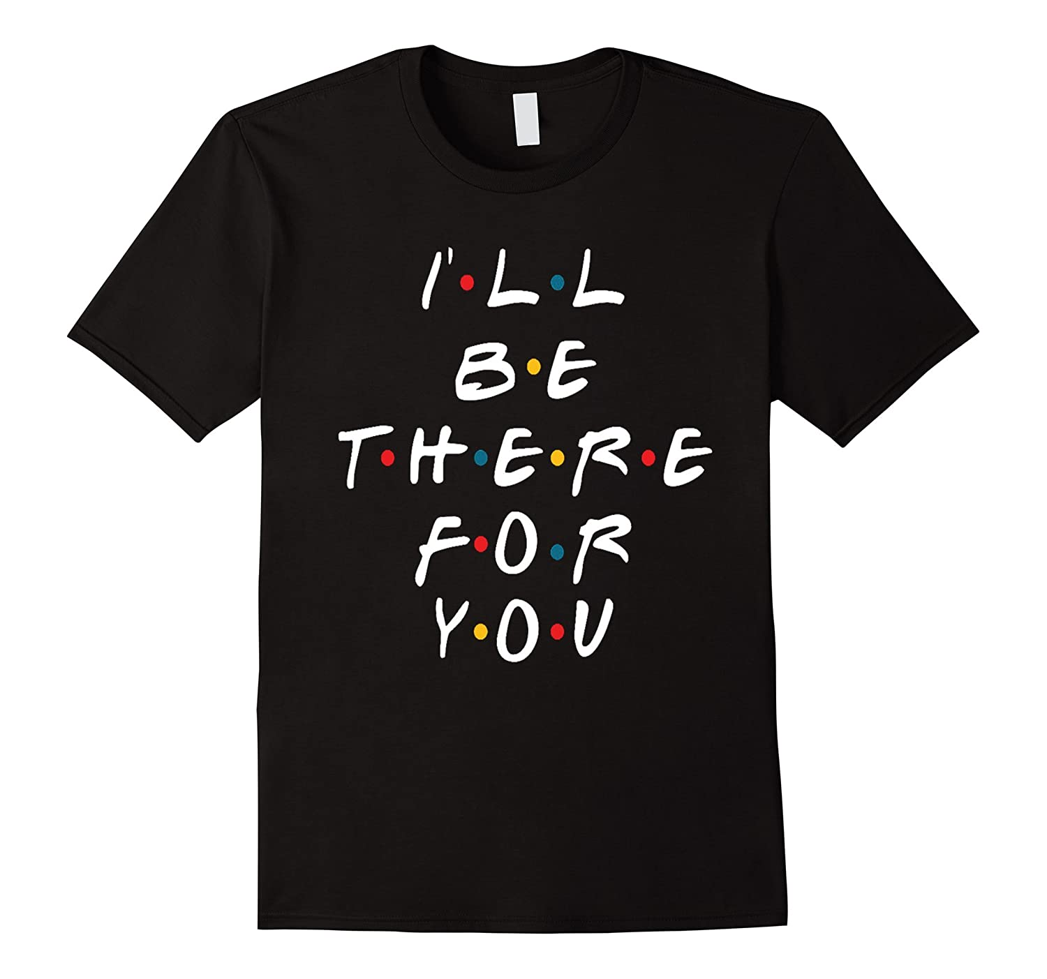 I'll be there for you friends t-shirt-TH