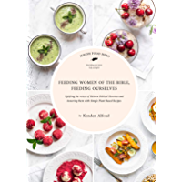 Feeding Women of the Bible, Feeding Ourselves: A Jewish Food Hero Cookbook