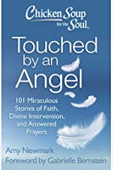 Chicken Soup for the Soul: Touched by an Angel: 101 Miraculous Stories of Faith, Divine Intervention, and Answered Prayers Kindle Edition