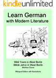 Learn German with modern Literature: Wild Years in West Berlin - Bilingual Edition