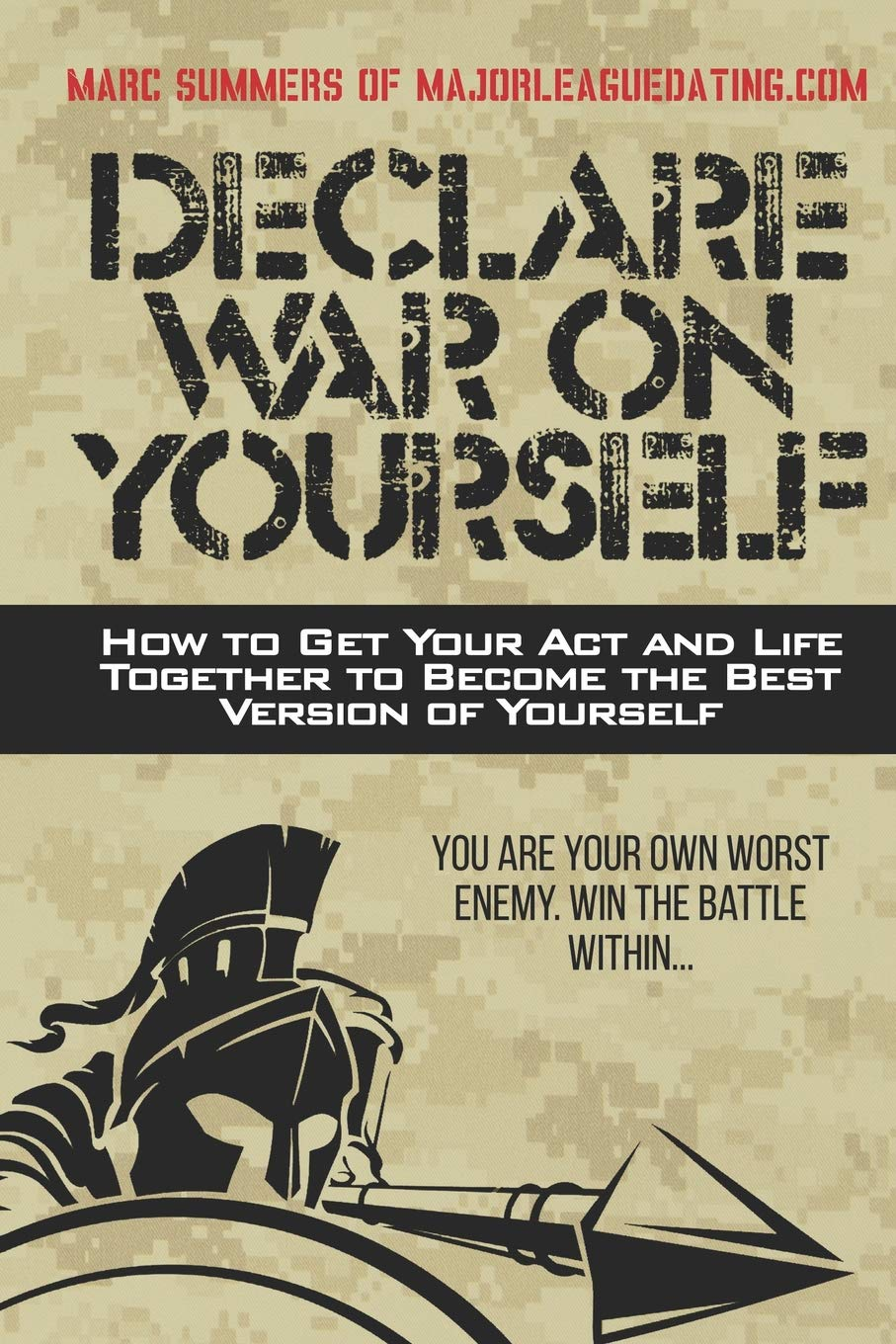 Declare War on Yourself: How to Get Your Act and Life