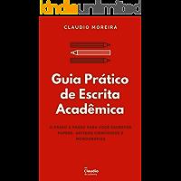Guia Prático de Escrita Acadêmica: O passo a passo para você escrever Papers, Artigos Científicos e Monografias/TCCs…