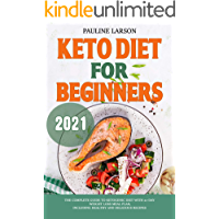 Keto Diet for Beginners 2021: The Complete Guide to Ketogenic Diet with 21-Day Weight Loss Meal Plan, Including Healthy…