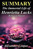 Summary - The Immortal Life Of Henrietta Lacks: The Immortal Life Of Henrietta Lacks: Novel By Rebecca Skloot -- An Incredible Summary! (The Immortal ... An Incredible Summary --- Immortal Life)