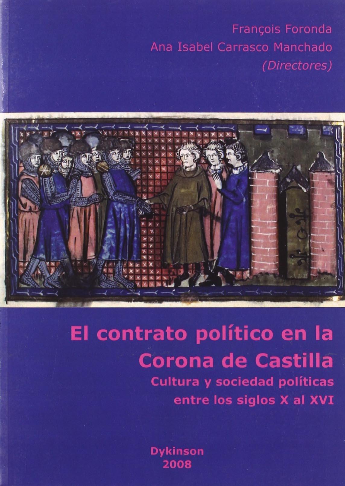 El contrato pol¡tico en la Corona de Castilla: Cultura y sociedad pol¡ticas entre los siglos X al XVI: Amazon.es: François Foronda, Ana Isabel Carrasco ...