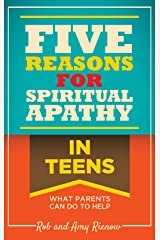 Five Reasons for Spiritual Apathy In Teens: What Parents Can Do To Help Kindle Edition