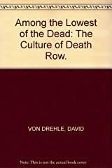 Among the Lowest of the Dead: The Culture of Death Row. Hardcover