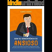 Guia de sobrevivência do ansioso: um roteiro prático para a ansiedade não atrapalhar a sua vida e a sua produtividade