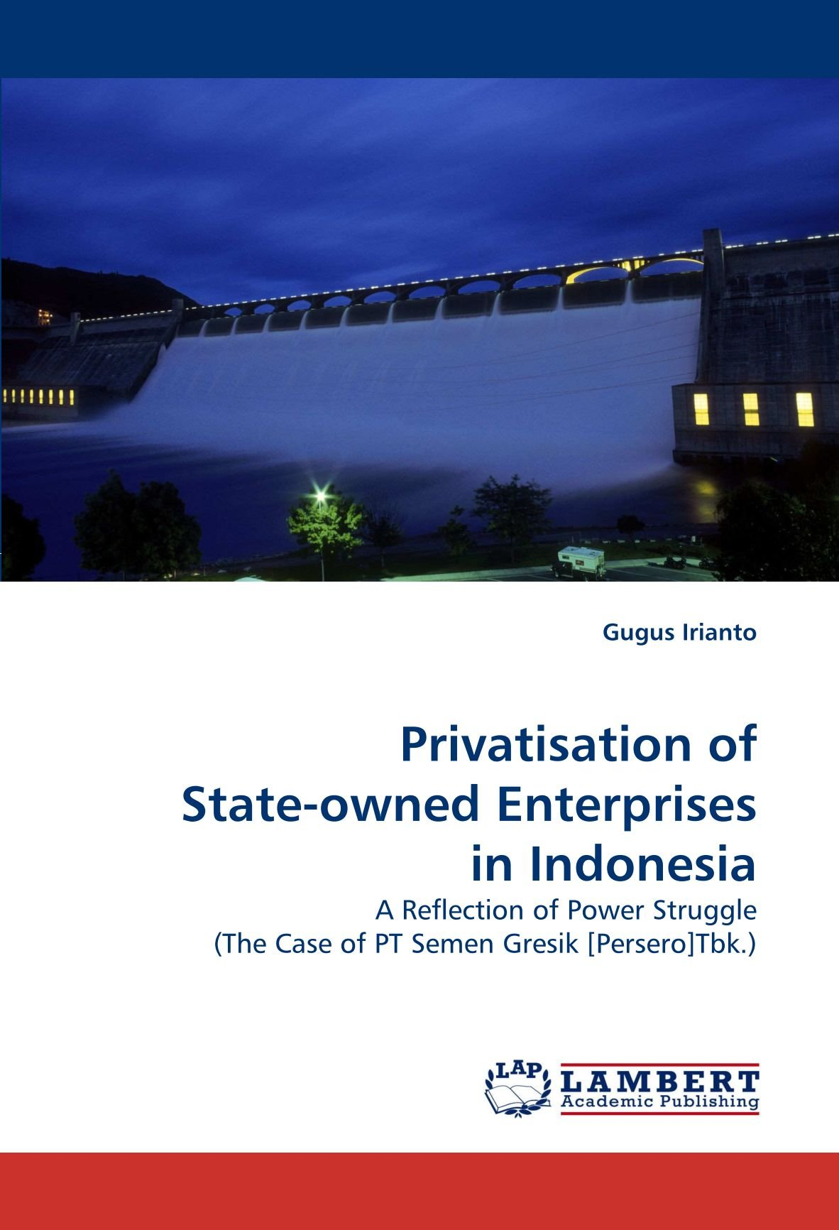 Download Privatisation of State-owned Enterprises in Indonesia: A Reflection of Power Struggle (The Case of PT Semen Gresik [Persero]Tbk.) pdf epub