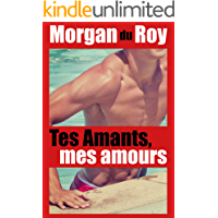 Tes Amants, mes amours (French Edition)