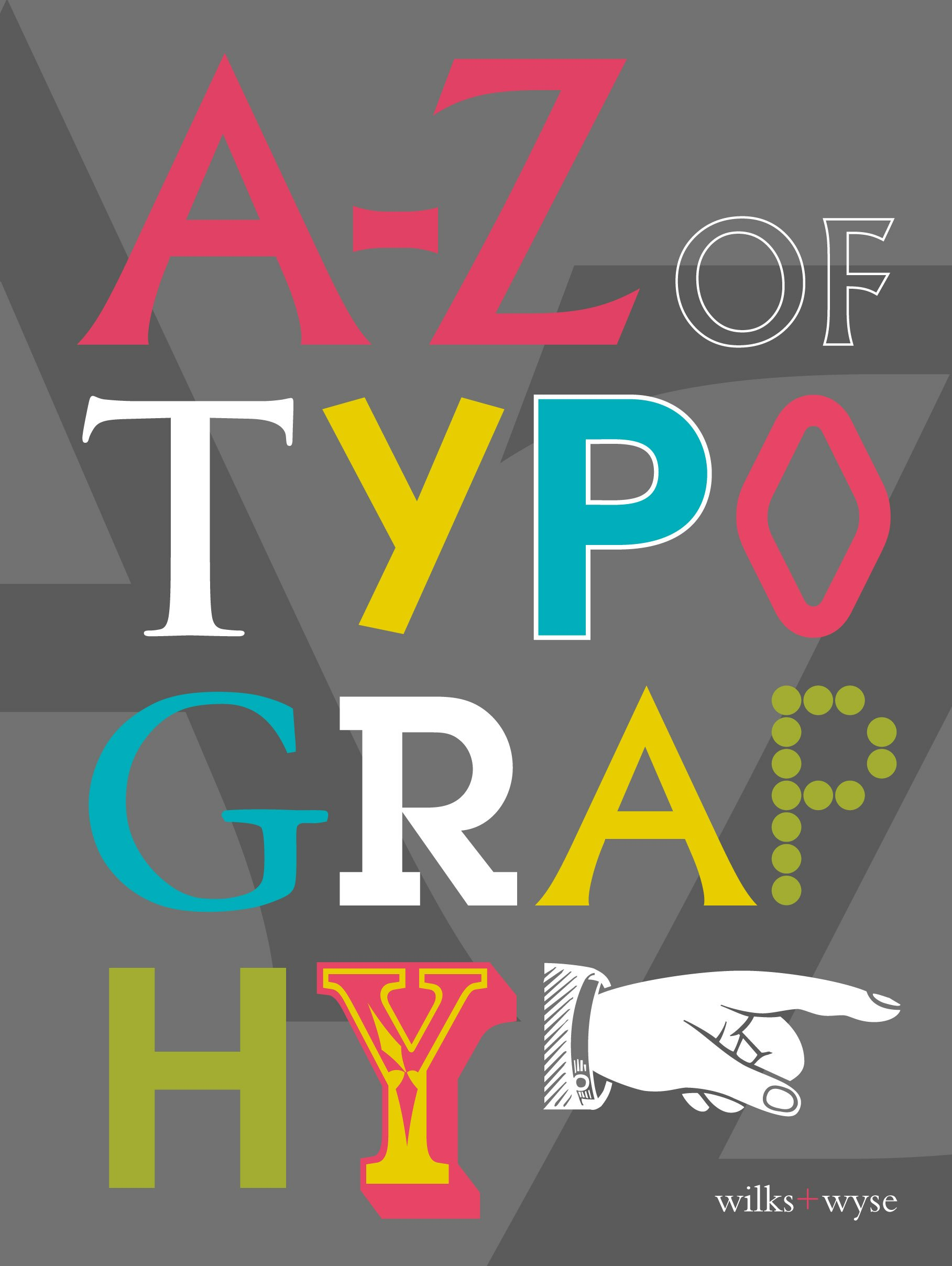 A-Z of Typography: Classification - Anatomy - Toolkit - Attributes by Unicorn Publishing Group
