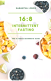 16:8 Intermittent Fasting - The Ultimate Beginner's Guide