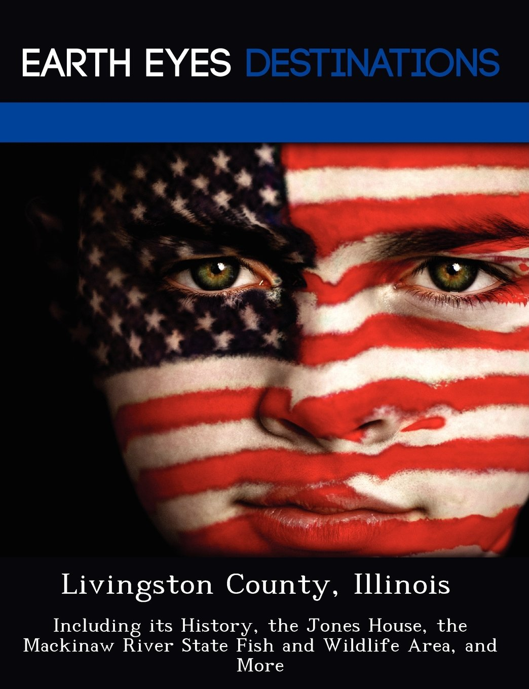 Livingston County, Illinois: Including its History, the Jones House, the Mackinaw River State Fish and Wildlife Area, and More ebook