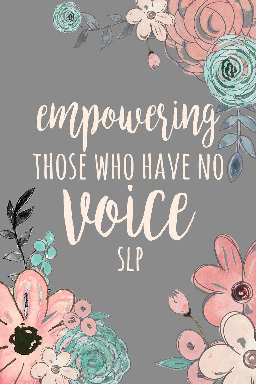 Read Online Empowering Those Who Have No Voice SLP: SLP Gifts, Speech Therapist Notebook, Best Speech Therapist, Floral SLP Gift For Notes Journaling, Speech Therapy Gifts, 6x9 college ruled notebook ebook