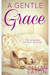 A Gentle Grace (Wedded Women Quartet Book 4) Kindle Edition